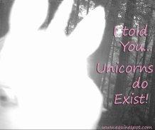 told you...Unicorns do exist!