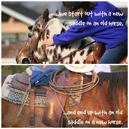 ...we start out with a new saddle and an old horse...